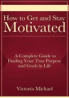 How to Get and Stay Motivated - text
