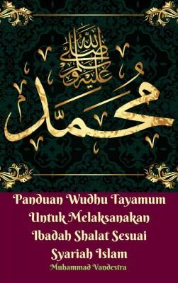 Panduan Wudhu Tayamum Untuk Melaksanakan Ibadah Shalat Sesuai Syariah Islam by Muhammad Vandestra from Dragon Promedia in Islam category