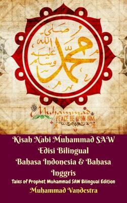 Kisah Nabi Muhammad SAW Edisi Bilingual Bahasa Indonesia & Bahasa Inggris (Tales of Prophet Muhammad SAW Bilingual Edition) by Muhammad Vandestra from Dragon Promedia in Islam category