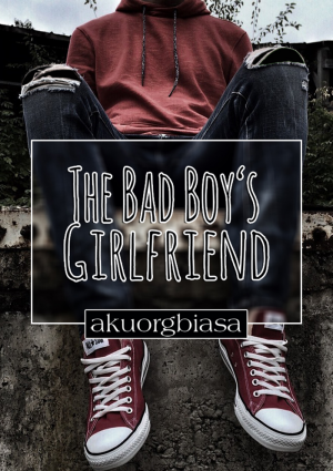 The Bad Boy's Girlfriend by akuorgbiasa from EFFJAY RESOURCES in Romance category