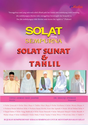 SOLAT YANG SEMPURNA SOLAT SUNAT DAN TAHLIL by USTAZ AHMAD BAEI JAAFAR, DR. SHAUQI OTHMAN from E-MEDIA PUBLICATION SDN BHD in Islam category