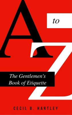 The Gentlemen's Book of Etiquette and Manual of Politeness by Cecil B. Hartley from Enhanced Media in Classics category