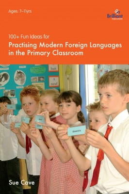 100+ Fun Ideas for Practising Modern Foreign Languages in the Primary Classroom by Sue Cave from Vearsa in Language & Dictionary category