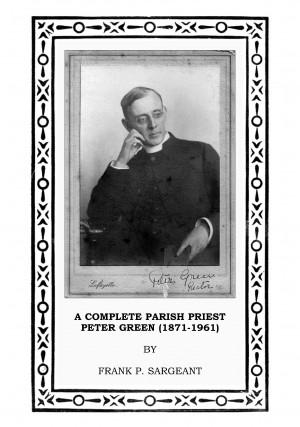 A Complete Parish Priest Peter Green (1871-1961)