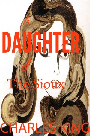 A Daughter of the Sioux by Charles King from Vearsa in General Novel category