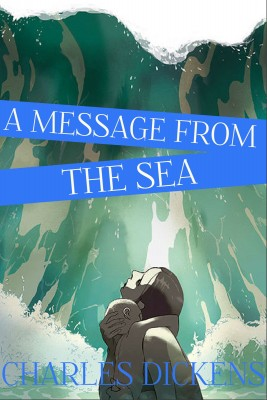A Message from the Sea by Charles Dickens from Vearsa in General Novel category