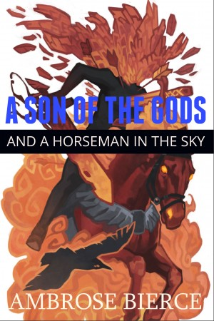 A Son of the Gods and a Horseman in the Sky by Ambrose Bierce from Vearsa in General Novel category