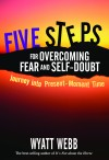 Five Steps to Overcoming Fear and Self Doubt by Wyatt Webb from  in  category