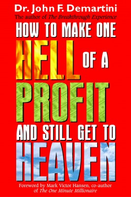 How To Make One Hell Of A Profit and Still Get In To Heaven by John DeMartini from Vearsa in Finance & Investments category