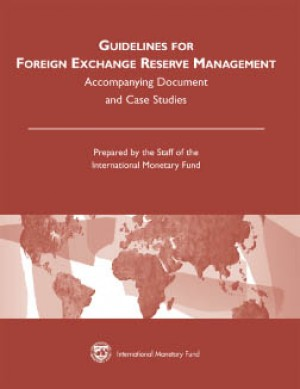 Guidelines for Foreign Exchange Reserve Management: Accompanying Document and Case Studies by International Monetary Fund from Vearsa in Finance & Investments category