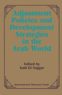 Adjustment Policies and Development Strategies in the Arab World: Papers Presented at a Seminar held in Abu Dhabi, United Arab Emirates, February 16-18, 1987 by Saíd El-Naggar from Vearsa in Finance & Investments category