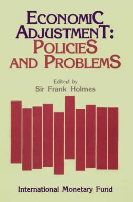 Economic Adjustment: Policies and Problems: Papers Presented at a Seminar held in Wellington, New Zealand, February 17-19, 1986 by Frank Holmes from Vearsa in Finance & Investments category