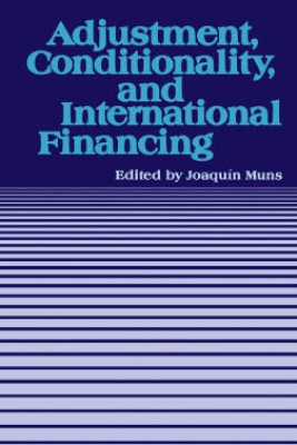 Adjustment, Conditionality, and International Financing: Papers Presented at the Seminar on 'The Role of the International Monetary Fund in the Adjustment Process' held in Vina del Mar, Chile, April 5-8, 1983 by Joaquín  Muns from Vearsa in Finance & Investments category