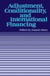 Adjustment, Conditionality, and International Financing: Papers Presented at the Seminar on 'The Role of the International Monetary Fund in the Adjustment Process' held in Vina del Mar, Chile, April 5-8, 1983 by Joaquín  Muns from  in  category
