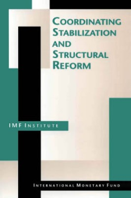 Coordinating Stabilization and Structural Reform: Proceedings of the Seminar Coordination of Structural Reform and Macroeconomic Stabilization, Washington, D.C., June 17-26, 1993 by Richard Bart from Vearsa in Finance & Investments category