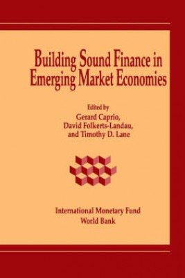Building Sound Finance in Emerging Market Economies: Proceedings of a Conference held in Washington, D.C., June 10-11, 1993 by Timothy Lane from Vearsa in Finance & Investments category