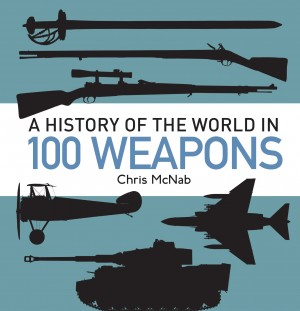 A History of the World in 100 Weapons by Chris McNab from Vearsa in History category