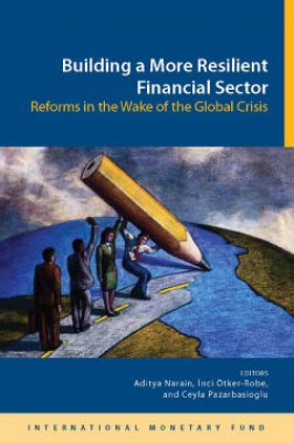 Building a More Resilient Financial Sector: Reforms in the Wake of the Global Crisis by Aditya Narain from Vearsa in Finance & Investments category