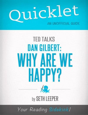 Quicklet on TED Talks: Dan Gilbert: Why Are We Happy? by Seth  Leeper from Vearsa in Teen Novel category