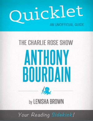 Quicklet On The Charlie Rose Show: Anthony Bourdain by Lenisha  Brown from Vearsa in Teen Novel category