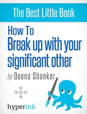 How To Break Up With Your Significant Other by Deena Shanker from Vearsa in General Novel category