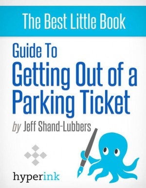 How To Get Out of Any Parking Ticket by Jeff Shand-Lubbers from Vearsa in General Novel category