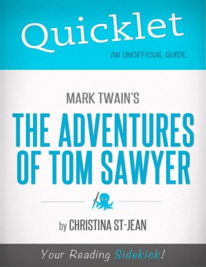 Quicklet On Mark Twain's The Adventures of Tom Sawyer by Christina  St-Jean from Vearsa in Teen Novel category