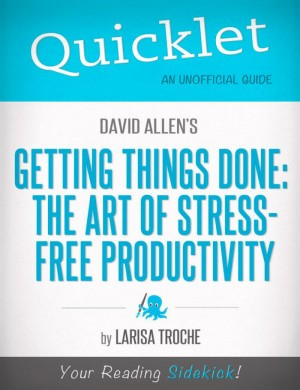 Quicklet On David Allen's Getting Things Done (CliffNotes-like Book Summary and Analysis) by Larisa  Troche from Vearsa in Teen Novel category