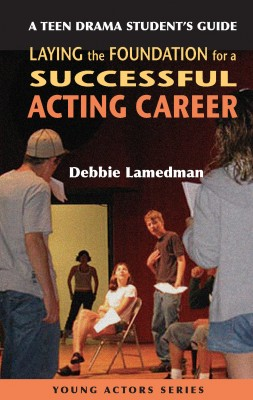 A Teen Drama Student's Guide to Laying the Foundation for a Successful Acting Career by Debbie Lamedman from Vearsa in General Novel category