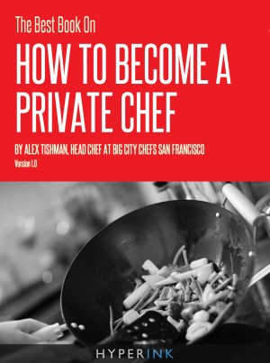 The Best Book On How To Become A Private Chef by Alex Tishman from Vearsa in Finance & Investments category