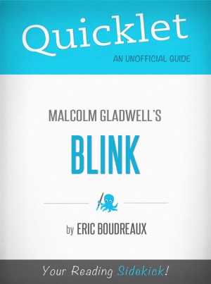 Quicklet on Blink by Malcolm Gladwell (CliffNotes-like Book Summary) by Eric Boudreaux from Vearsa in General Novel category