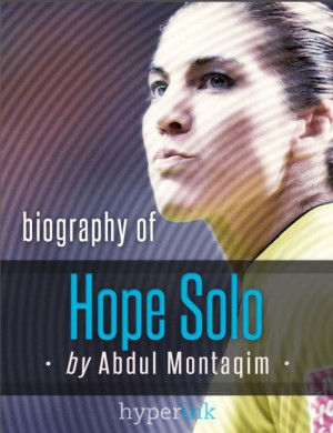 Hope Solo, World Cup Soccer Goalkeeper - Biography, Twitter, The Body Issue and more by Abdul  Montaqim from Vearsa in Autobiography,Biography & Memoirs category