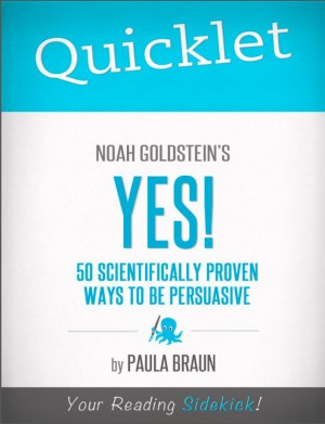 Quicklet on Noah Goldstein, Steve Martin and Robert Cialdini's Yes! by Paula  Braun from Vearsa in Teen Novel category