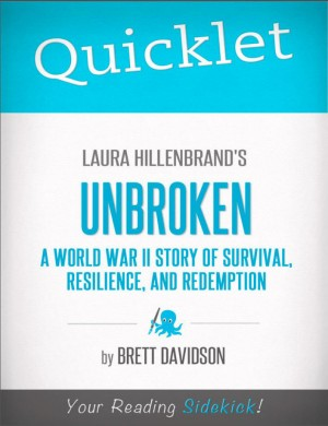 Quicklet on Laura Hillenbrand's Unbroken: A World War II Story of Survival, Resilience, and Redemption by Brett  Keith Davidson from Vearsa in Teen Novel category