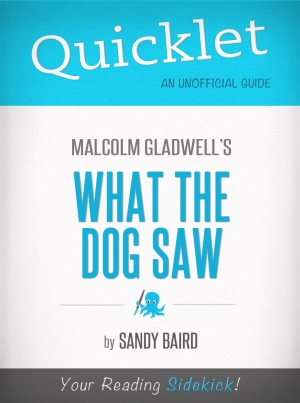 Quicklet on What the Dog Saw by Malcolm Gladwell by Sandy Baird from Vearsa in General Novel category