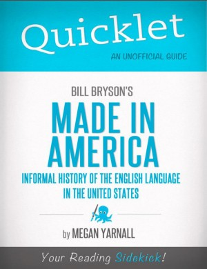 Quicklet on Bill Bryson's Made in America: An Informal History of the English Language in the United States by Megan  Yarnall from Vearsa in Teen Novel category