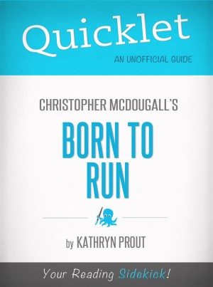Quicklet on Christopher McDougall's Born to Run by Kathryn Prout from Vearsa in General Novel category