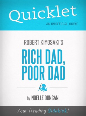 Quicklet on Rich Dad, Poor Dad by Robert Kiyosaki by Noelle Duncan from Vearsa in General Novel category