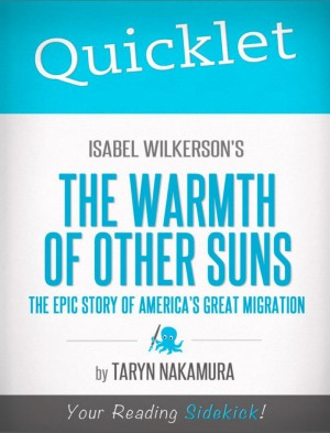 Quicklet on Isabel Wilkerson's The Warmth of Other Suns: The Epic Story of America's Great Migration by Taryn  Nakamura from Vearsa in Teen Novel category
