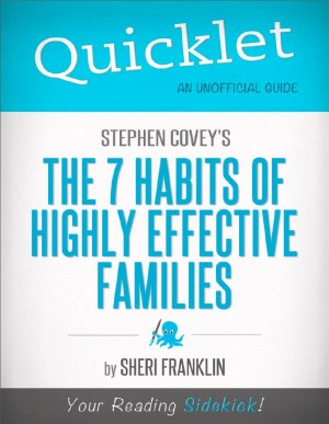 Quicklet on Stephen Covey's The 7 Habits of Highly Effective Families (CliffsNotes-like Book Summary) by Sheri  Franklin from Vearsa in Teen Novel category