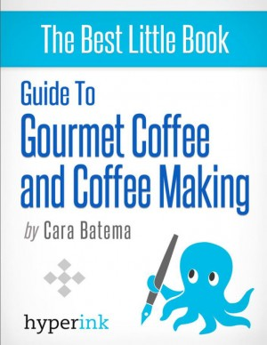 Guide to Gourmet Coffee and Coffee Making by Cara  Batema from Vearsa in General Novel category