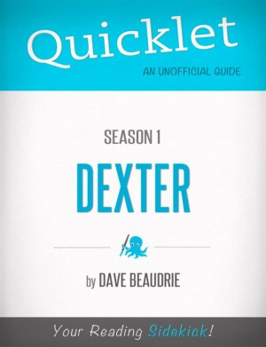 Quicklet on Dexter Season 1 (TV Show) by David  Michael Beaudrie from Vearsa in Teen Novel category