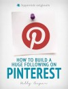 How to Build a Huge Following on Pinterest (How-To and Marketing) - text