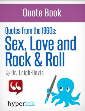 Make Love, Not War: The Quotes that Defined the 1960's by Dr. Leigh Davis from Vearsa in Teen Novel category