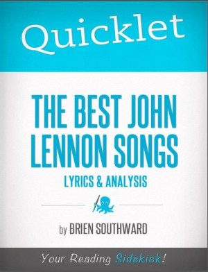 Quicklet on The Best John Lennon Songs: Lyrics and Analysis by Brien Southward from Vearsa in Teen Novel category