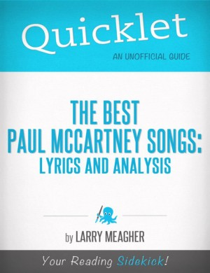 Quicklet on The Best Paul McCartney Songs: Lyrics and Analysis by Larry Meagher from Vearsa in General Academics category