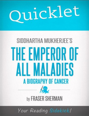 Quicklet on Siddhartha Mukherjee's The Emperor of All Maladies: A Biography of Cancer by Fraser  Sherman from Vearsa in Teen Novel category