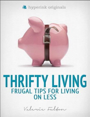 Thrifty Living: Frugal Tips for Living on Less by Valerie  Fulton from Vearsa in Finance & Investments category