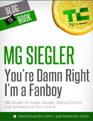 You're Damn Right I'm a Fanboy: MG Siegler on Apple, Google, Startup Culture, and Jackasses on the Internet by MG Siegler from Vearsa in Engineering & IT category