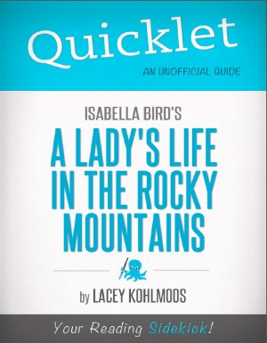 Quicklet on Isabella Bird's A Lady's Life in the Rocky Mountains (CliffNotes-like Summary & Analysis) by Lacey Kohlmoos from Vearsa in Teen Novel category